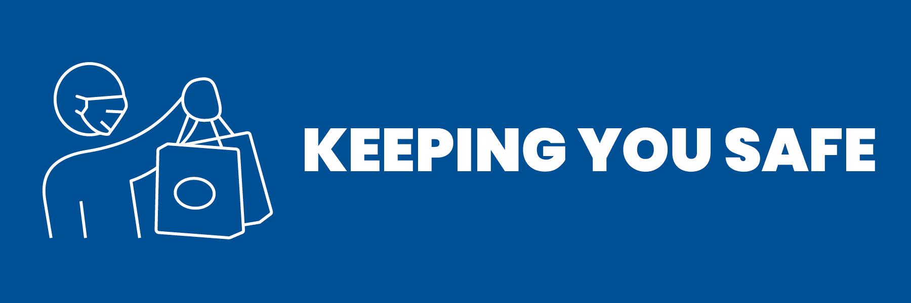 KEEPING YOU SAFE. FAQ's